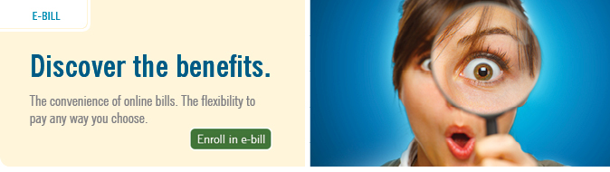 Discover the benefits. Enroll in e-bill.