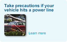 Take precautions if your vehicle hits a power line. Learn more.